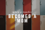 teacher becomes a mom