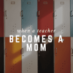 When a Teacher Becomes a Mom: Four Things I've Learned