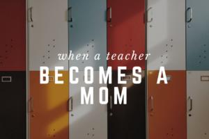teacher becomes a mom