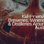Kid-Friendly Breweries, Wineries & Distilleries Around Austin