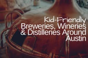 AMB-Kid-Friendly Breweries, Wineries & Distilleries Around Austin