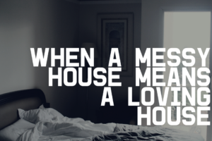 AMB-When a Messy House Means a Loving House