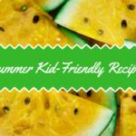 Summer Kid-Friendly Recipes