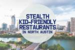 AMB-Stealth Kid-Friendly Restaurants