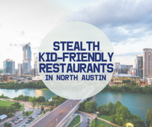 Stealth Kid Friendly Restaurants North Central Edition