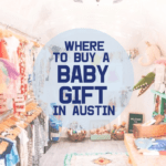 Where To Buy A Unique Baby Gift In Austin