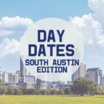Day Dates – South Austin edition
