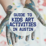 Ultimate Guide To Kids' Art Activities In Austin