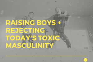 AMB-Raising Boys + Rejecting Today's Toxic Masculinity