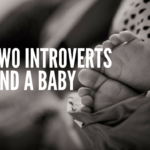 Two Introverts And A Baby