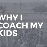 Why I Coach My Kids