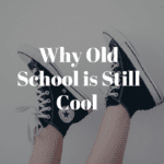 Why Old School Is Still Cool