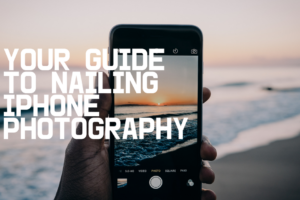 AMB-Your Guide to Nailing Iphone Photography