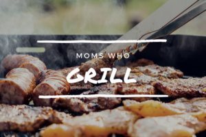 Moms Who Grill