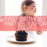 First Birthday Parties: Yay Or Nay?