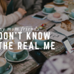 My Mom Friends Don't Know The Real Me