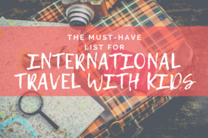 AMB-The Must List for International Travel With Kids