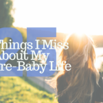 25 Things I Miss About My Pre-Baby Life