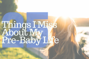 AMB-Things I Miss About My Pre-Baby Life