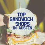 My Top Picks For Sandwich Shops In Austin