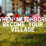 When Neighbors Become Your Village