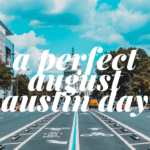 The Perfect August Day In ATX