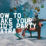 How To Make Your Kids' Parties EXTRA!