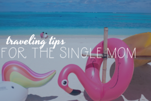 austin-moms-blog-traveling-tips-single-mom